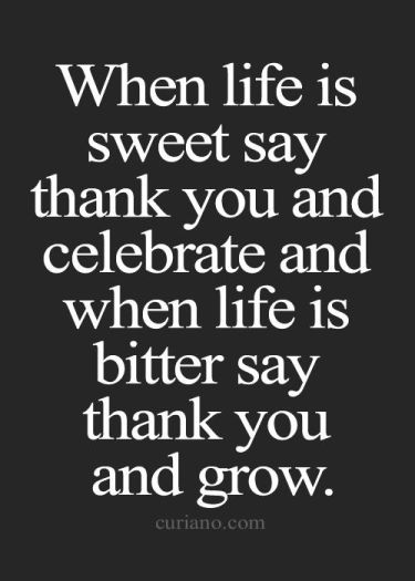 when life is sweet say thank you