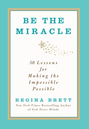 Be the Miracle-Regina Brett