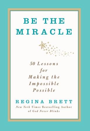 Be the Miracle-Regina Brett